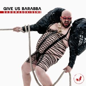 Give Us Barabba - Sadomasokissme