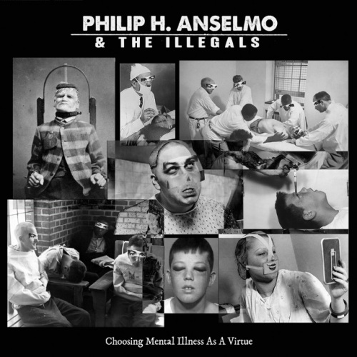 PHILIP-H.-ANSELMO-THE-ILLEGALS-Choosing-Mental-Illness-As-A-Virtue-album-2018.jpg